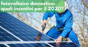 incentivi fotovoltaico domestico 2020